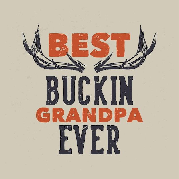 T-shirt design meilleur grand-père buckin jamais avec illustration vintage de cornes de cerf