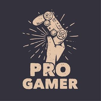 T-shirt design pro gamer avec la main tenant l'illustration vintage de manette de jeu