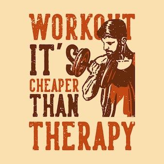 T-shirt design slogan typographie entraînement c'est moins cher que la thérapie avec l'homme constructeur de corps faisant de l'haltérophilie illustration vintage