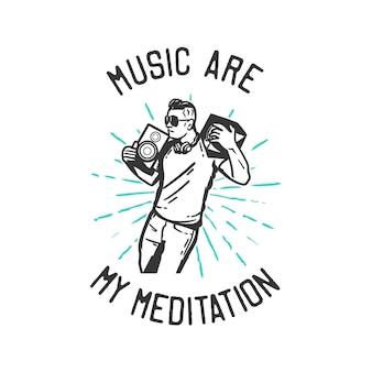 T-shirt Design Slogan Typographie Musique Sont Ma Méditation Avec L'homme Dansant Et Empruntant L'illustration Vintage De Haut-parleur Vecteur Premium
