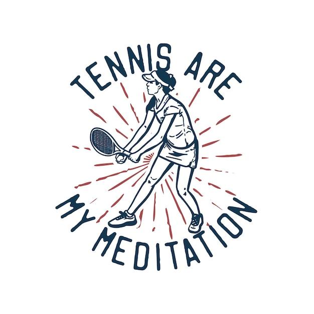 T-shirt Design Slogan Typographie Tennis Sont Ma Méditation Avec Un Joueur De Tennis Faisant Illustration Vintage De Service Vecteur Premium