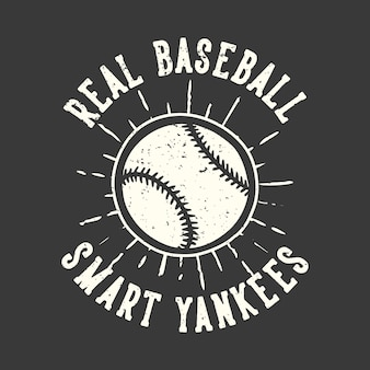 T-shirt design slogan typographie véritable baseball yankees intelligents avec illustration vintage de baseball
