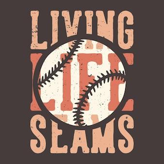 T-shirt Design Slogan Typographie Vivant Coutures De La Vie Avec Illustration Vintage De Baseball Vecteur Premium