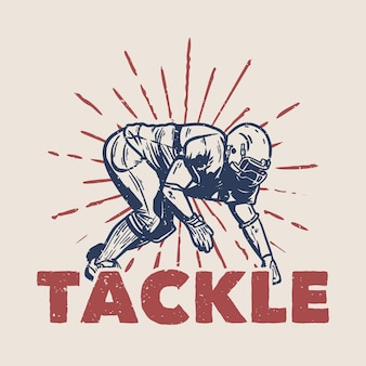 T-shirt design tacle avec joueur de football faisant illustration vintage de position de tacle