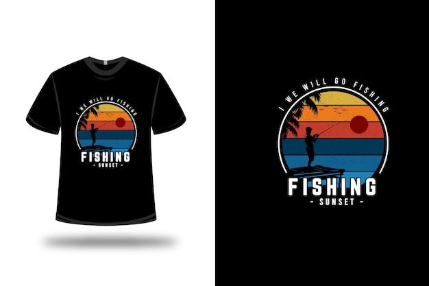 T-shirt je vais aller à la pêche pêche au coucher du soleil couleur orange jaune et bleu