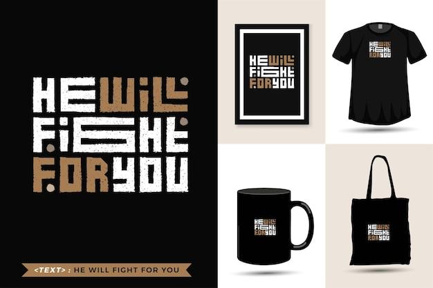 T-shirt de motivation de citation de typographie à la mode il se battra pour vous. modèle de conception verticale de lettrage typographique
