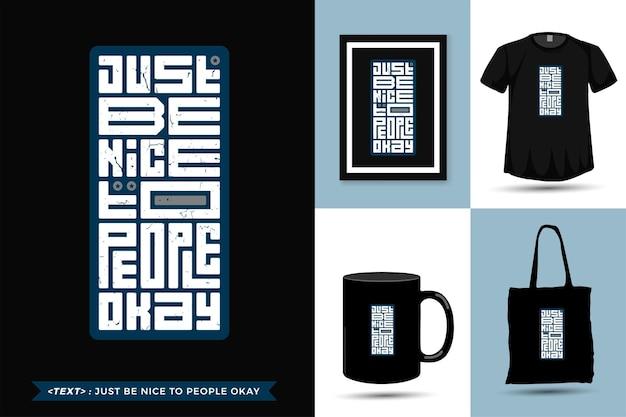 T-shirt de motivation de citation de typographie à la mode juste être gentil avec les gens d'accord? pour l'impression. affiche de modèle de conception verticale de lettrage typographique, tasse, sac fourre-tout, vêtements et marchandises