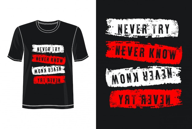 T-shirt never try never know ypography design