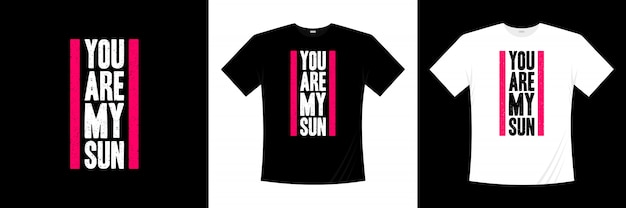 T-shirt you are my sun typography
