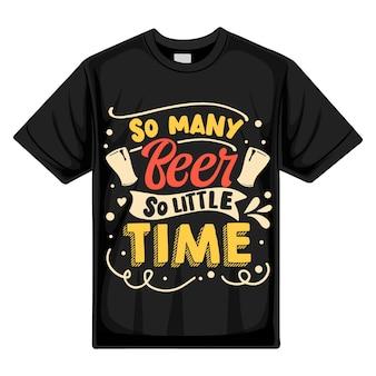 Tant de bière si peu de temps typographie modèle de devis de conception de t-shirt vectoriel premium