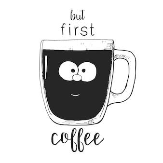 Tasse en verre dessinée à la main. tasse avec un visage. texte mais premier café. illustration vectorielle dans le style de croquis.