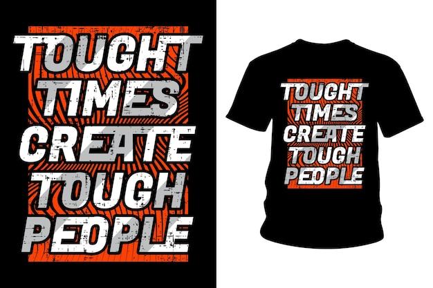 Les temps difficiles créent une typographie de t-shirt avec slogan de personnes difficiles