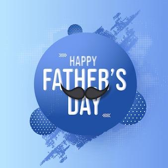 Texte de la fête des pères heureux avec moustache sur fond bleu abstrait.