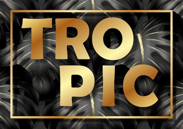 Texte tropique dans un cadre doré avec un motif de feuilles de monstera noires avec des veines d'or.
