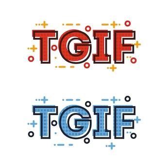 Tgif dieu merci c'est vendredi