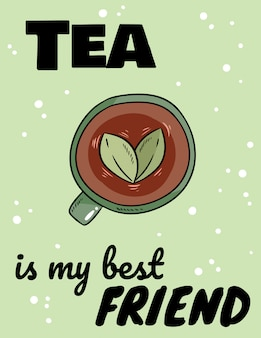 Le thé est mon meilleur ami lettrage. style comique dessiné à la main sup de tisane