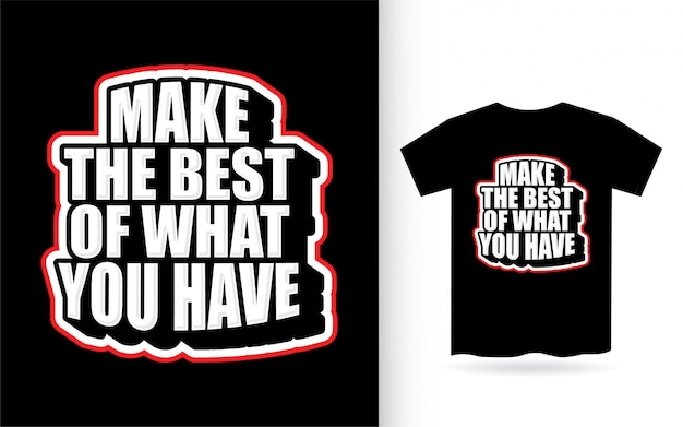 Tirez le meilleur parti de ce que vous avez la conception de lettrage pour t-shirt