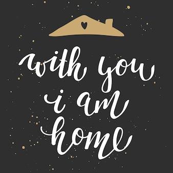 Avec toi je suis à la maison, lettrage de calligraphie moderne