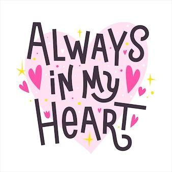 Toujours dans mon coeur. bonne citation romantique de la saint-valentin. inscription calligraphique.
