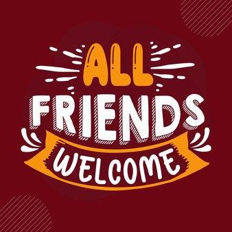 Tous les amis sont les bienvenus lettrage de bienvenue premium vector design