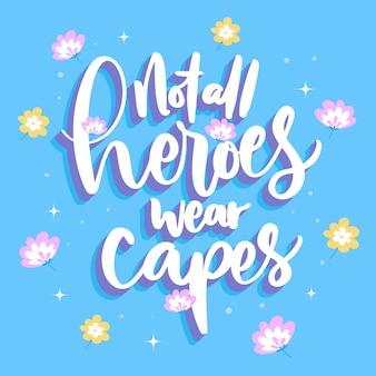 Tous les héros ne portent pas de capes à fleurs