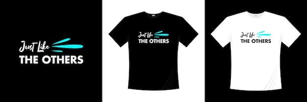 Tout comme les autres t-shirts de typographie. vêtements, t-shirt à la mode