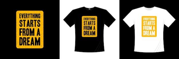 Tout commence par un design de t-shirt typographique de rêve. motivation, t-shirt d'inspiration.