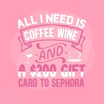 Tout ce dont j'ai besoin, c'est du vin de café et d'une carte-cadeau de 200 à sephora citation de maquillage vecteur premium