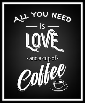 Tout ce dont tu as besoin c'est d'amour et d'une tasse de café