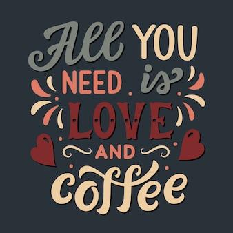 Tout ce dont vous avez besoin est amour et café, lettrage