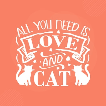 Tout ce dont vous avez besoin, c'est de l'amour et d'un chat conception de vecteur de typographie de chat premium