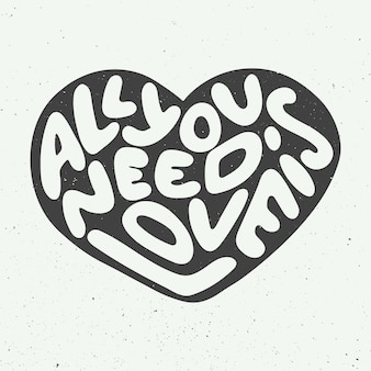 Tout ce dont vous avez besoin est amour, forme de coeur, lettrage