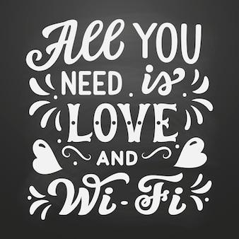 Tout ce dont vous avez besoin est amour et wi-fi, lettrage.