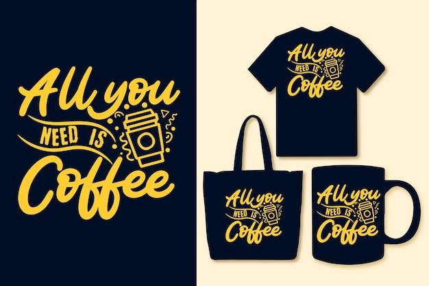 Tout ce dont vous avez besoin est la conception de citations de café colorées de typographie de café