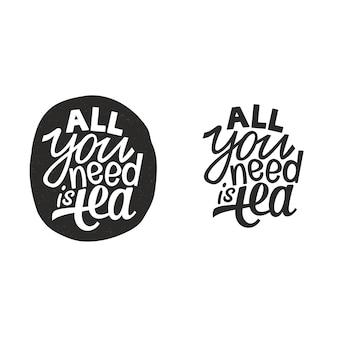 Tout ce dont vous avez besoin est du thé. slogan de lettrage à la main. citation de vecteur