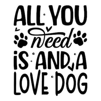 Tout ce dont vous avez besoin est et un modèle de devis de conception de vecteur premium de typographie de chien d'amour