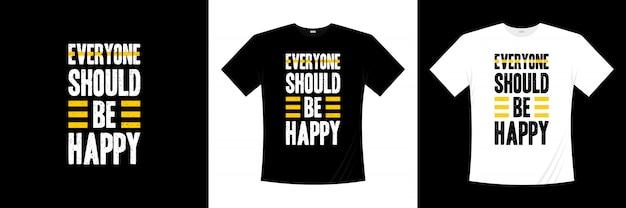 Tout le monde devrait être heureux conception de t-shirt de typographie