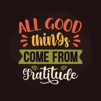 Toutes les bonnes choses viennent de la conception de citations de gratitude vecteur premium