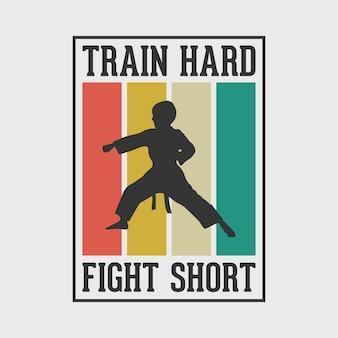 Train dur combat court typographie vintage karaté boxe t-shirt illustration de conception