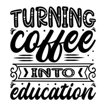 Transformer le café en lettrage d'éducation design vectoriel premium