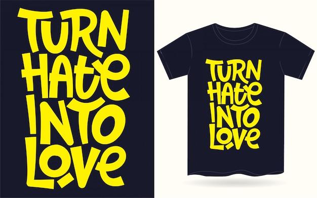 Transformez la haine en lettrage à la main d'amour pour t-shirt