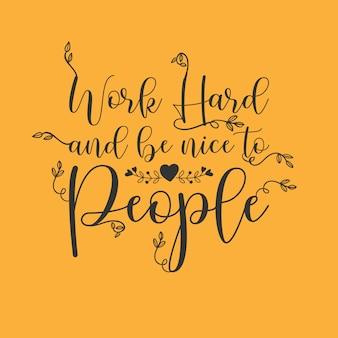 Travailler dur et être gentil avec les gens