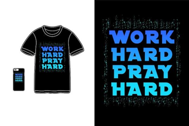 Travailler dur prier dur pour la silhouette de conception de t-shirt