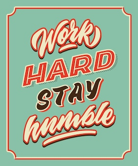 Travailler dur rester humble main lettrage typographie affiche
