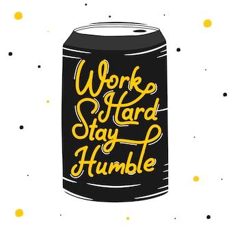 Travailler dur rester humble