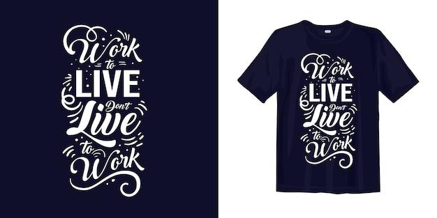 Travailler pour vivre, ne pas vivre pour travailler. lettrage pour la conception de t-shirts