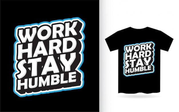 Travaillez dur rester humble conception de lettrage pour t-shirt