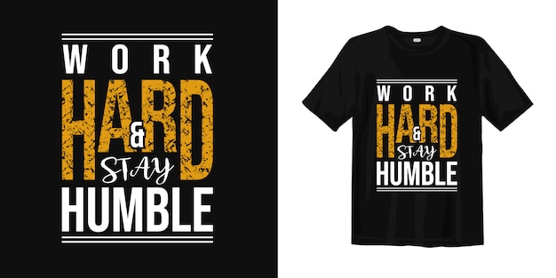 Travaillez dur et restez humble. conception de t-shirt de mots de motivation