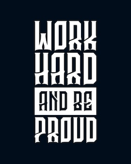 Travaillez dur et soyez fier. conception de typographie dessinée à la main.