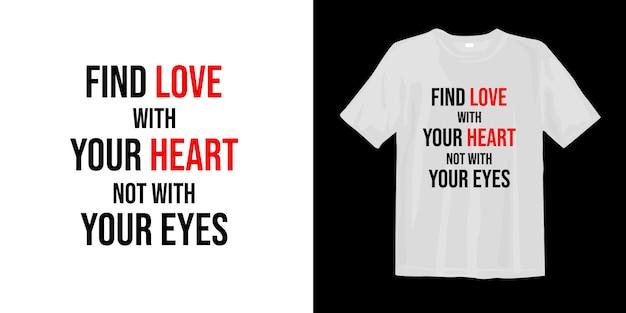 Trouvez l'amour avec votre cœur, pas avec vos yeux. conception de t-shirt